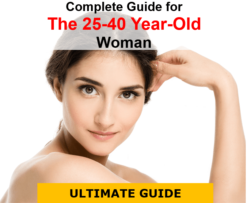 The Complete Guide For The 25 40 Year Old Woman Step By